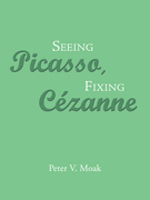 Seeing Picasso, Fixing Cézanne