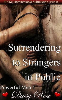 Surrendering To Strangers In Public