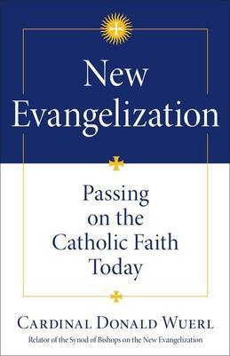 New Evangelization: Passing on the Catholic Faith Today