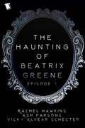 The Haunting of Beatrix Greene Episode 1 Sample