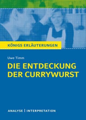 Die Entdeckung der Currywurst. Königs Erläuterungen.
