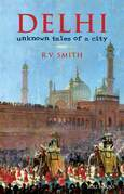 Delhi:Unknown Tales of a City