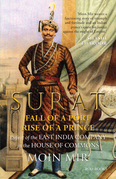 Surat: Fall of a Port, Rise of a Prince: Defeat of the East India Company in the House of Commons