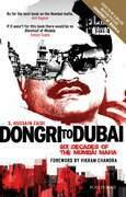 Dongri to Dubai - Six Decades of the Mumbai Mafia