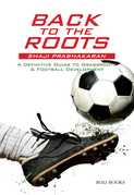 Back to the Roots: A Definitive Guide to Grassroots & Football Development