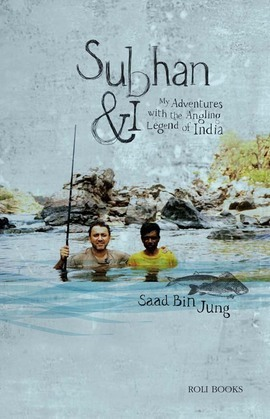 Subhan and I: My Adventures with Angling Legend of India