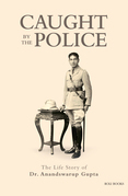 Caught By The Police: The Life Story of Dr Anandswarup Gupta