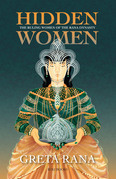 Hidden Women: The Ruling Women of the Rana Dynasty