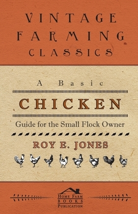 A Basic Chicken Guide For The Small Flock Owner