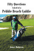 Fifty Questions Asked of a Pebble Beach Caddie