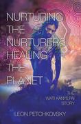 Nurturing the Nurturers; Healing the Planet