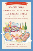 Searching for Family and Traditions at the French Table:  Book Two Nord-Pas-de-Calais, Normandy, Brittany, Loire and Auvergne