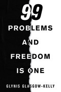 99 Problems and Freedom Is One