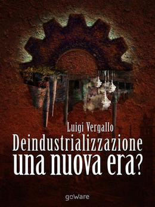 Deindustrializzazione. Una nuova era?