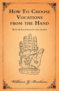 How To Choose Vocations from the Hand - With 66 Illustrations and Charts