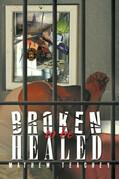 BROKEN TO BE HEALED