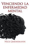 Venciendo La Enfermedad Mental