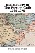 Iran's Policy in the Persian Gulf: 1968-1975