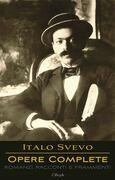 Italo Svevo: Opere Complete - Romanzi, Racconti e Frammenti