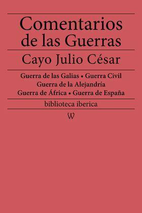 Comentarios de las Guerras (Guerra de las Galias - Guerra Civil - Guerra de la Alejandría - Guerra de África - Guerra de España)