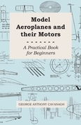 Model Aeroplanes and Their Motors - A Practical Book for Beginners