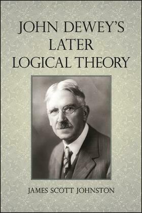 John Dewey's Later Logical Theory