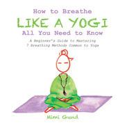 How to Breathe Like a Yogi All You Need to Know