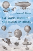Balloons, Airships and Flying Machines