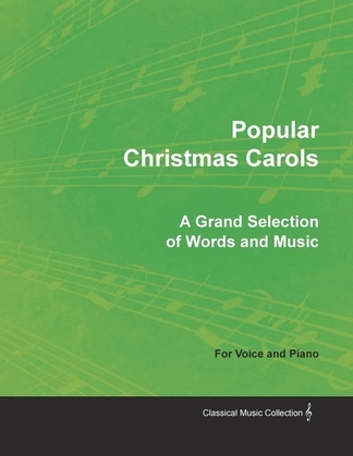 Popular Christmas Carols - A Grand Selection of Words and Music for Voice and Piano