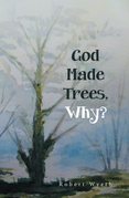 God Made Trees, Why?