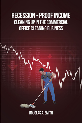 Recession-Proof Income: Cleaning Up in the Commercial Office Cleaning Business