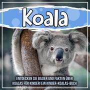Koala: Entdecken Sie Bilder und Fakten über Koalas für Kinder! Ein Kinder-Koalas-Buch