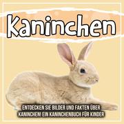 Kaninchen: Entdecken Sie Bilder und Fakten über Kaninchen! Ein Kaninchenbuch für Kinder