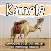 Kamele: Entdecken Sie Bilder und Fakten über Kamele für Kinder! Ein Kinderkamelbuch
