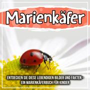 Marienkäfer: Entdecken Sie diese lebendigen Bilder und Fakten - Ein Marienkäferbuch für Kinder
