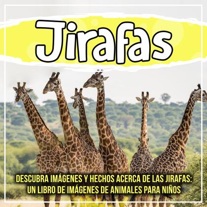 Jirafas: descubra imágenes y hechos acerca de las jirafas: un libro de imágenes de animales para niños