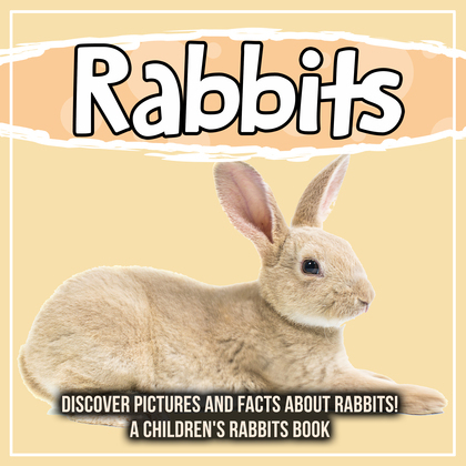 Rabbits: Discover Pictures and Facts About Rabbits! A Children's Rabbits Book
