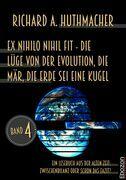 Ex nihilo nihil fit - Die Lüge von der Evolution, die Mär, die Erde sei eine Kugel