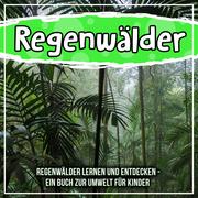 Regenwälder: Regenwälder lernen und entdecken - Ein Buch zur Umwelt für Kinder