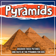 Pyramids: Discover These Pictures And Facts Of The Pyramids For Kids