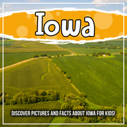 Iowa: Discover Pictures and Facts About Iowa For Kids!
