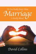 Do You Really Know What Marriage Is Really About?