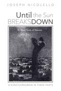 Until the Sun Breaks Down: A Künstlerroman in Three Parts