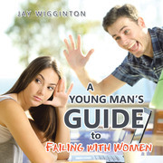 A Young Man's Guide to Failing with Women