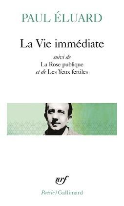 La Vie immédiate précédé de L'Évidence poétique et suivi de La Rose publique et de Les Yeux fertiles