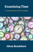 Examining Time - A Conversation with Lee Smolin