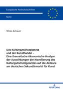 Das Kulturgutschutzgesetz und der Kunsthandel  Eine theoretische ökonomische Analyse der Auswirkungen der Novellierung des Kulturgutschutzgesetzes auf die Akteure am deutschen Sekundärmarkt für Kunst