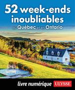 52 week-ends inoubliables au Québec et en Ontario