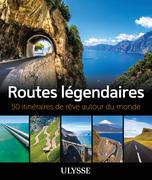 Routes légendaires - 50 itinéraires de rêve autour du monde