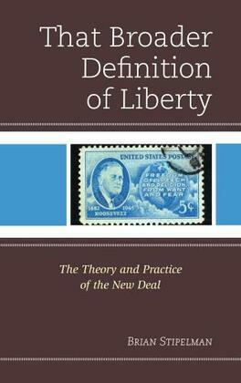 That Broader Definition of Liberty: The Theory and Practice of the New Deal